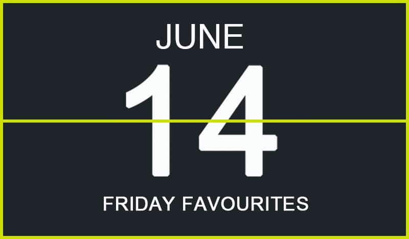 Friday Favourites, June 14