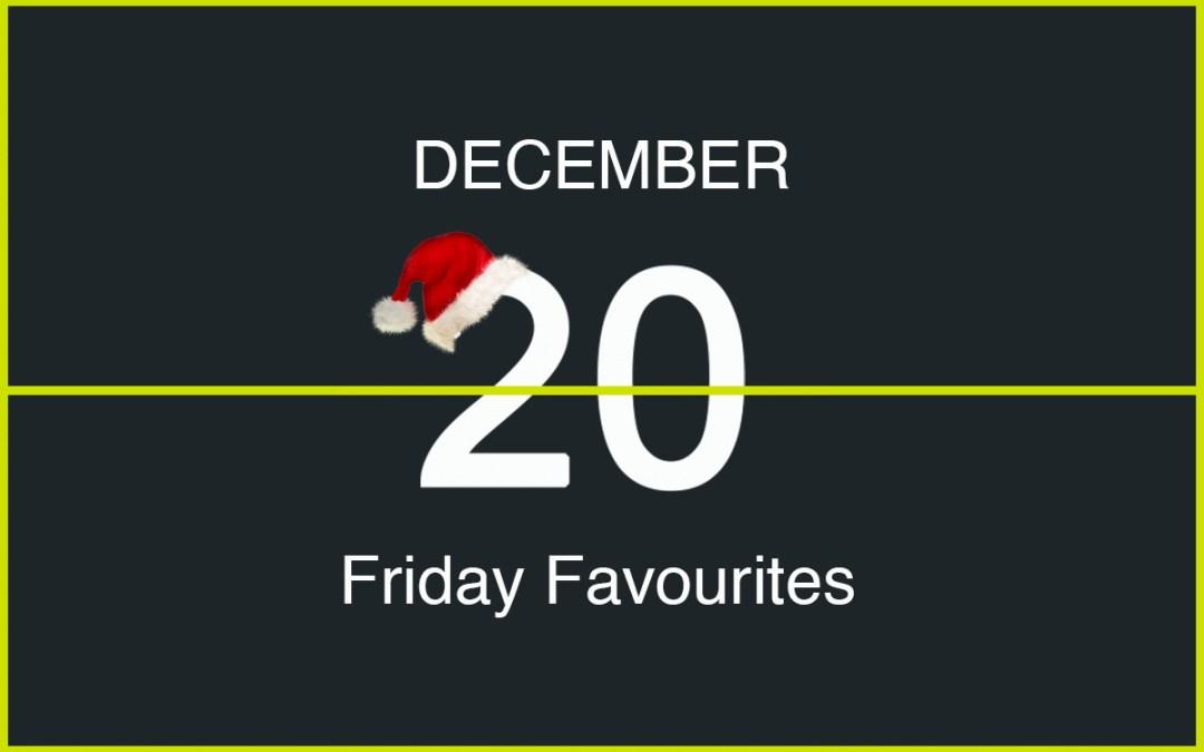 Friday Favourites, December 20