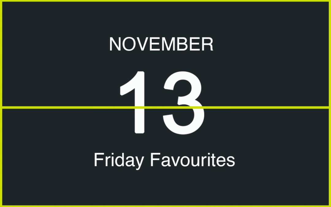 Friday Favourites, November 13