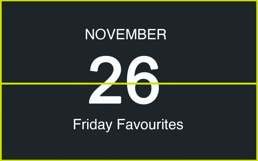 Friday Favourites, November 26