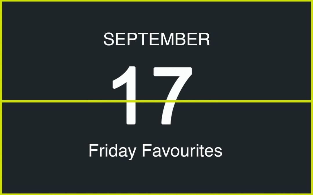 Friday Favourites, September 17