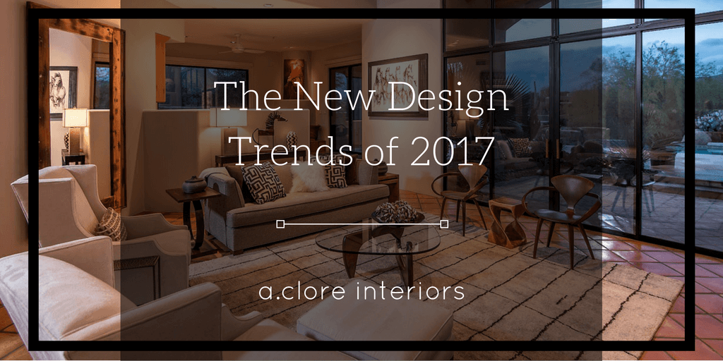 The New Design Trends Of 2017 AClore Interiors