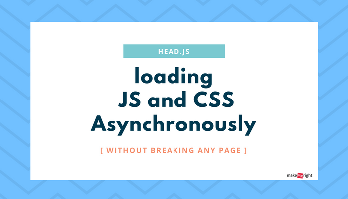 How to load JS and CSS Asynchronously (without breaking any page)