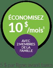 Economisez 10$ a month avec 2 membres de la famille