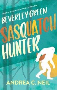 Beverley Green: Sasquatch Hunter by Andrea C. Neil