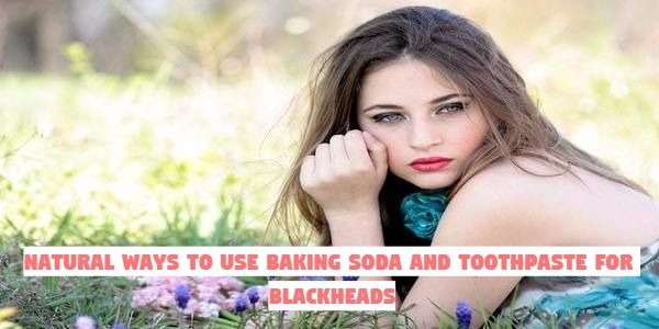 baking soda and toothpaste for blackheads