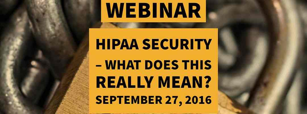 Webinar: HIPAA Security – What does this really mean?