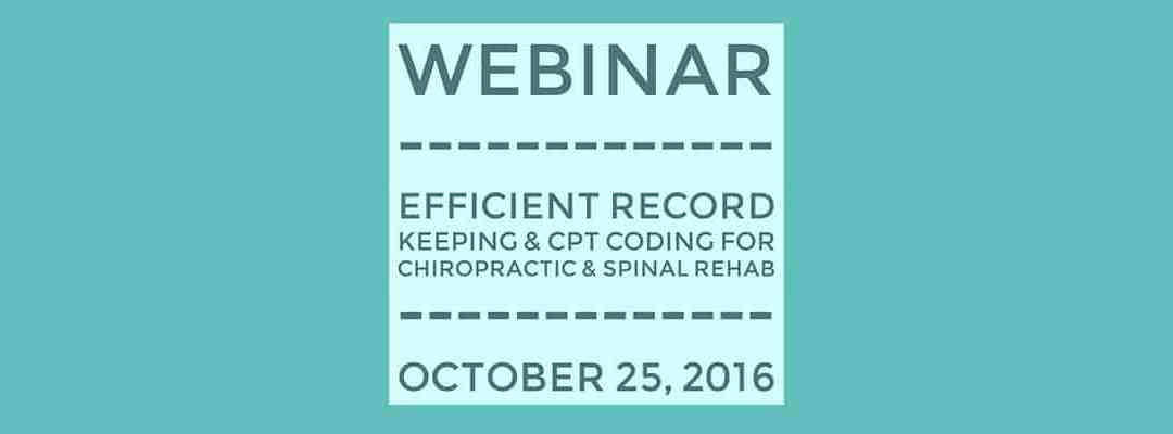 Webinar: Efficient Record Keeping & CPT Coding for Chiropractic & Spinal Rehab