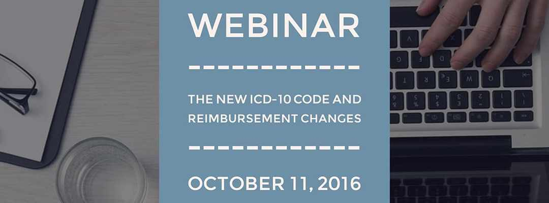 Webinar: The NEW ICD-10 Code and Reimbursement Changes