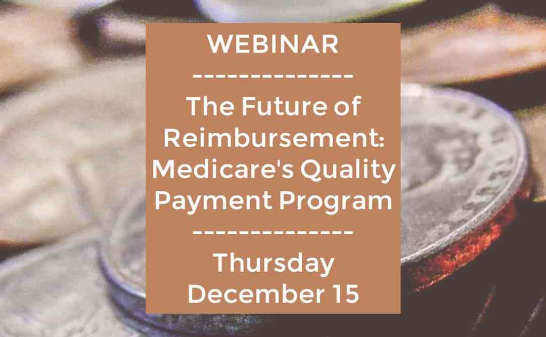 Webinar: The Future of Reimbursement: Medicare's Quality Payment Program