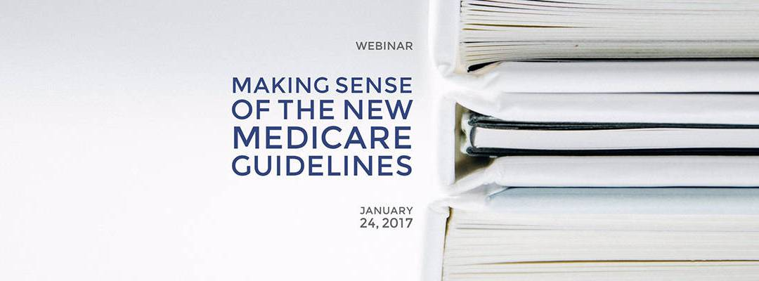 Webinar: Making Sense of the NEW Medicare Guidelines