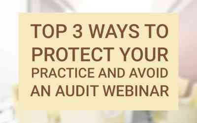 Webinar: Top 3 Ways to Protect your Practice and Avoid an Audit