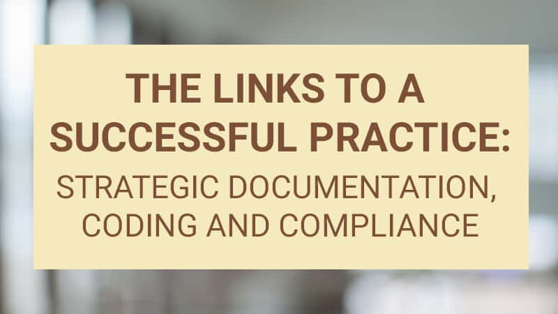 Webinar: The Links to a Successful Practice: Strategic Documentation, Coding and Compliance