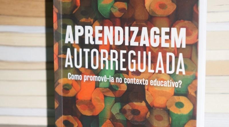 """""""Aprendizagem Autorregulada – Como promovê-la no contexto educativo?"""""""