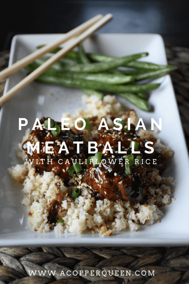 Paleo Asian Meatballs with Cauliflower Rice and Roasted Green Beans
