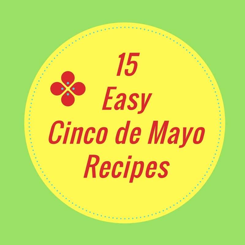 15 Easy Cinco de MayoRecipes 3