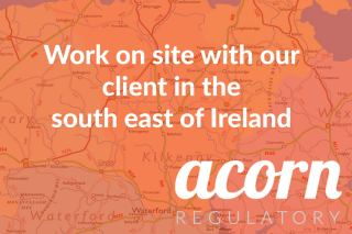 Acorn Regulatory work on site with our client in the south east of Ireland