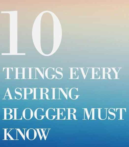 10 Things Every Aspiring Blogger MUST Know Before Starting a Blog