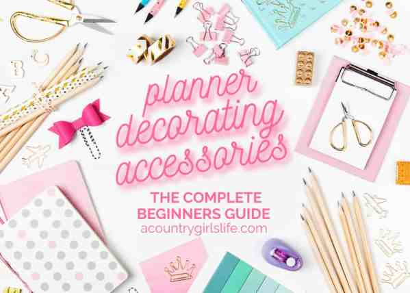 The Ultimate Beginners Guide to the Best Planner Accessories
