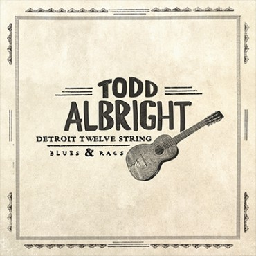 Todd Albright Detroit Twelve String Blues and Rags (Third Man)