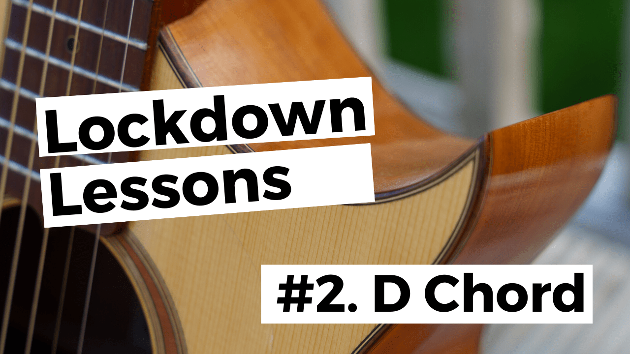Lockdown Lessons - D Chord