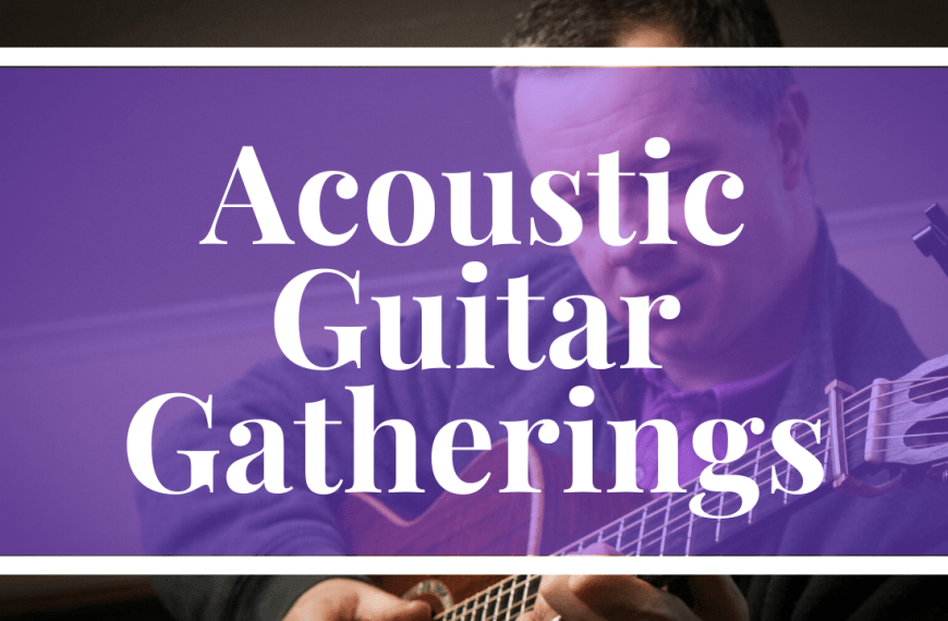Acoustic Guitar Gatherings and Festivals