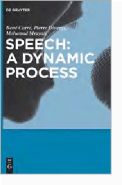 Speech: A Dynamic Process Authors: René Carré, Pierre Divenyi