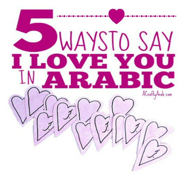 5 Ways to Say I Love You in Arabic {Resource} - A Crafty Arab