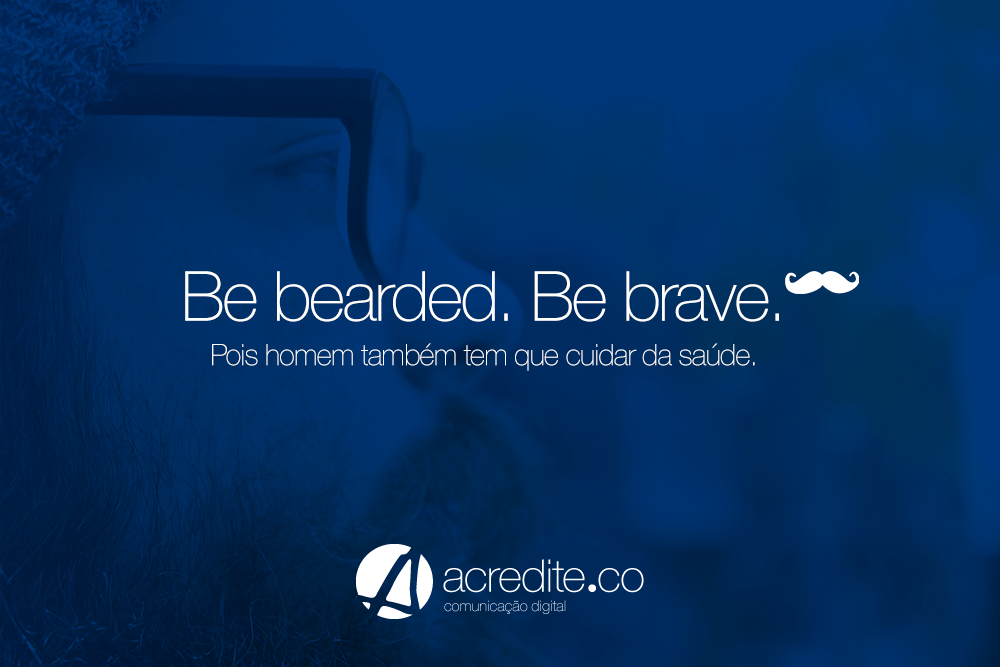 Be bearded. Be brave. Movember e Novembro Azul.