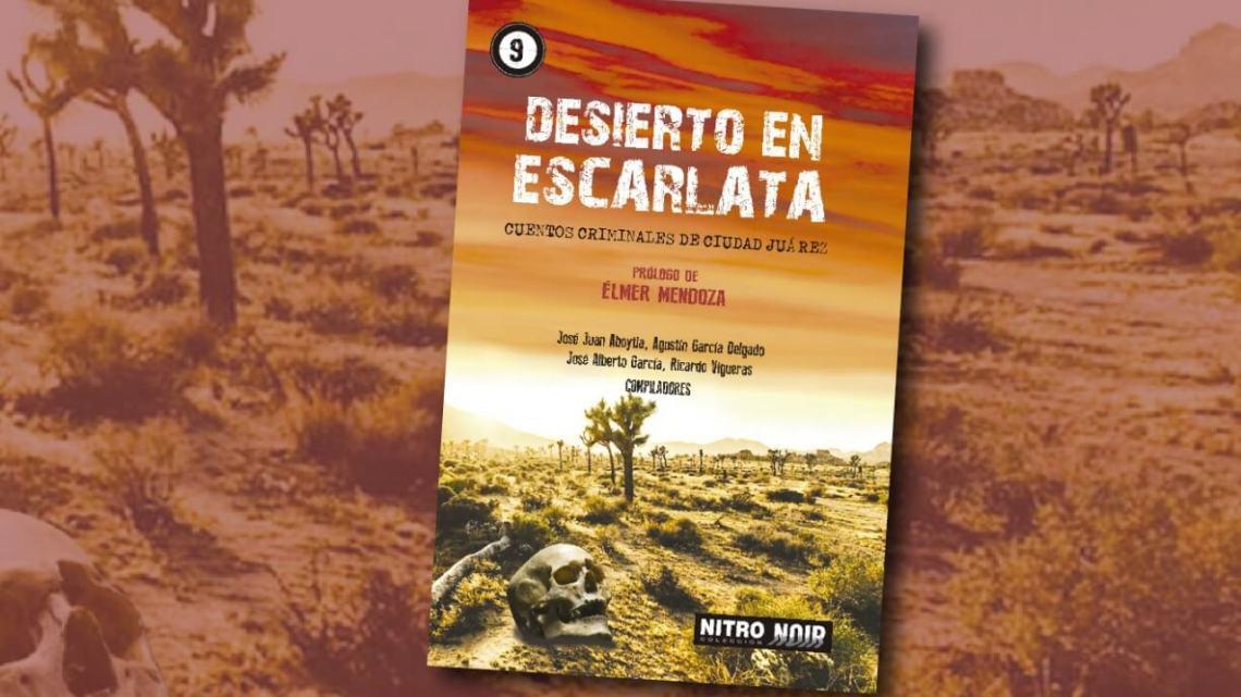 Invita IVEC a la presentación del libro 'Desierto en escarlata. Cuentos criminales de Ciudad Juárez'