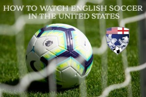 how to watch English Soccer in the United States main