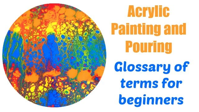 Beginners glossary of terms and definitions for acrylic painting and pouring. Acrylic pouring terms for beginners.