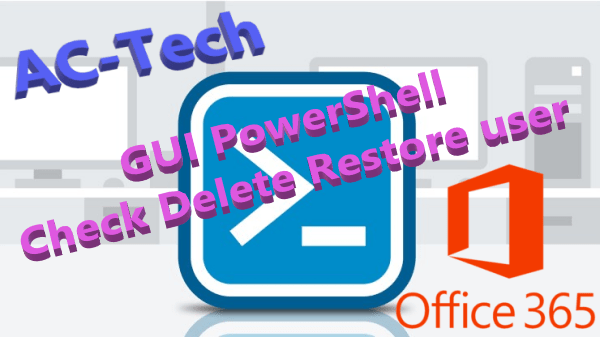 Office 365: PowerShell GUI – Check Delete Restore User