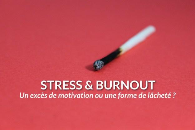 stress burnout exces de motivation ou une forme de lachete