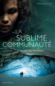 La Sublime Communauté Les Six Mondes d'Emmanuelle Han