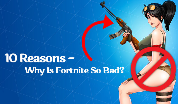Why Is Fortnite So Bad