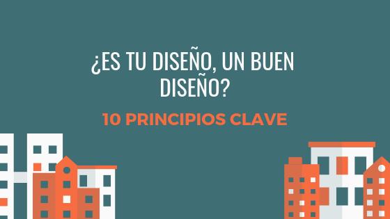 ¿Es tu diseño un buen diseño? 10 Principios Clave