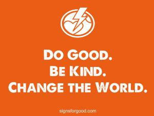 window world raleigh north carolina orange yard sign for good signs do good be kind change the world