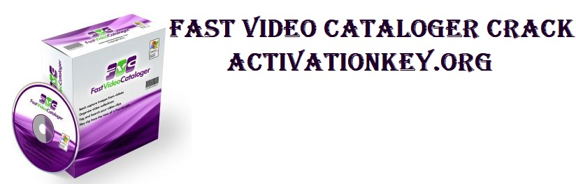 Fast Video Cataloger 6.42.0.0 Crack [Latest] (Serial Key + Full)