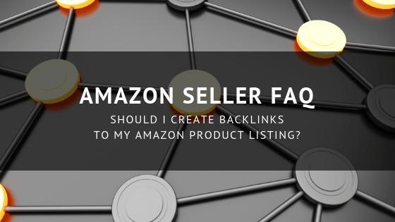 Amazon Sellers FAQ: Should I Create Backlinks to My Amazon Product Listing?