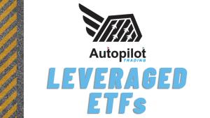 Autopilot Trading - Leveraged ETFs