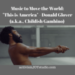 "Music to Move the World: ""This is America"" by Donald Glover (a.k.a., Childish Gambino)"