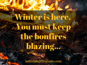 Winter is here. You must keep the bonfires blazing…