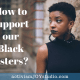 How to support our Black sisters?