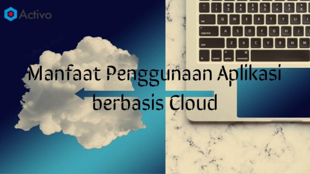 Manfaat Penggunaan Aplikasi berbasis Cloud bagi Perusahaan