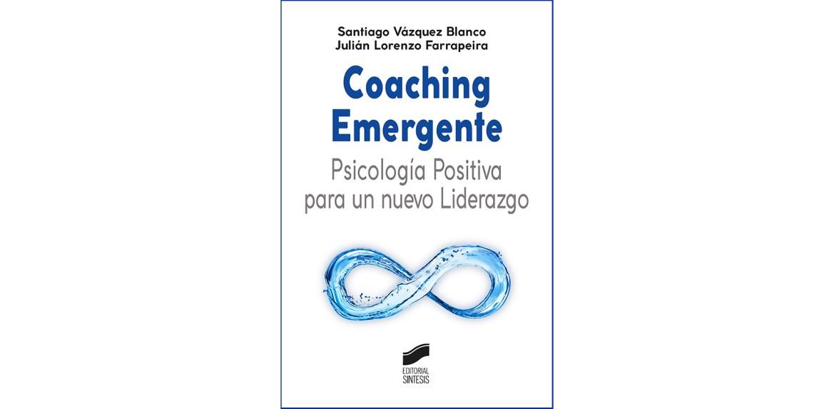 Coaching emergente: Psicología Positiva para un nuevo Liderazgo
