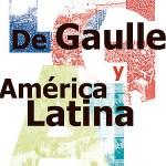 50e anniversaire des voyages du général de Gaulle au Mexique et en Amérique du Sud