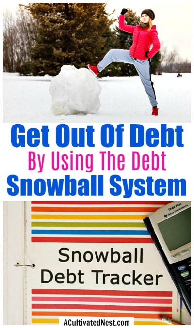 Get Out of Debt by Using the Debt Snowball System