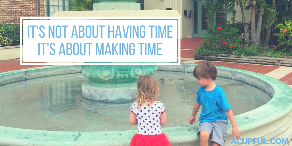 It's not about havIng time it's about making time_#familytravel_Family Quotes