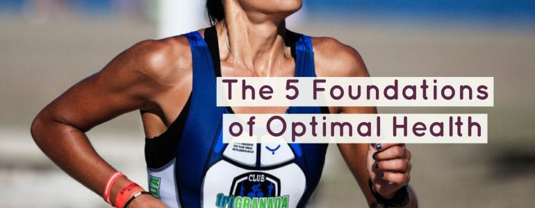 The 5 Foundations of Optimal Health